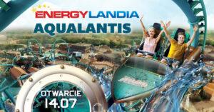 Otwarcie nowej strefy AQUALANTIS w Energylandii